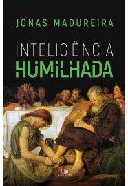 Inteligência Humilhada / Jonas Madureira