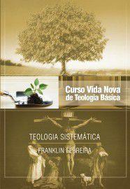Curso Vida Nova de Teologia Básica - Vol. 7 - Teologia Sistemática - Nova Edição / Franklin Ferreira
