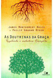 As Doutrinas da Graça / James M. Boyce & Philip G. Ryken