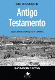 Entendendo o Antigo Testamento / Raymond Brown
