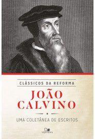 João Calvino - Série Clássicos da Reforma / João Calvino