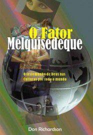 O Fator Melquisedeque - 3ª Edição revisada / Don Richardson