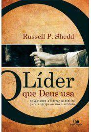O Líder que Deus usa / Russell P. Shedd
