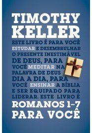 Romanos 1-7 para você / Timothy Keller