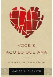 Você é aquilo que ama / James K. A. Smith