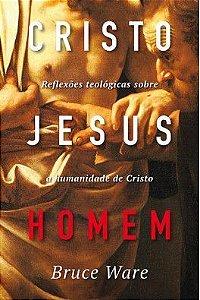 Cristo Jesus Homem / Bruce Ware