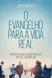 O Evangelho para a Vida Real / Jerry Bridges