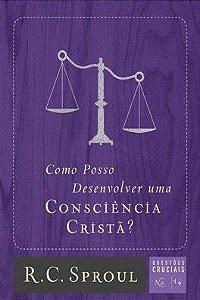 Série questões cruciais: Como Posso Desenvolver Uma Consciência Cristã?