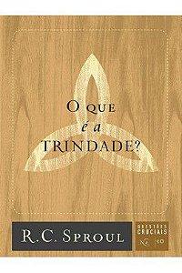 Série questões cruciais: O que é a Trindade? / R. C. Sproul