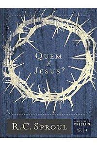 Série questões cruciais: Quem é Jesus? / R. C. Sproul