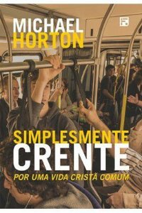 Simplesmente Crente / Michael Horton