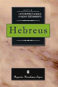Série Interpretando o Novo Testamento: Hebreus / Augustus Nicodemus Lopes