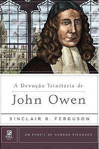A Devoção Trinitária de John Owen / Sinclair Ferguson