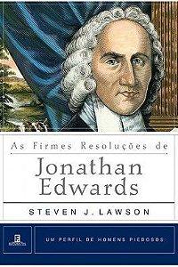 As Firmes resoluções de Jonathan Edwards / Steven J. Lawson