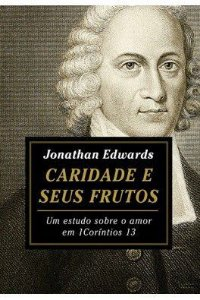 Caridade e seus Frutos / Jonathan Edwards