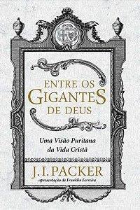 Entre os Gigantes de Deus / J. I. Packer