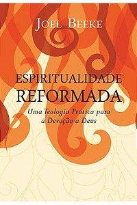Espiritualidade Reformada / Joel Beeke