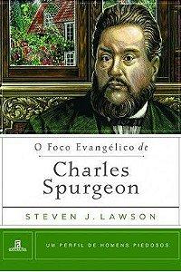 O Foco Evangélico de Charles Spurgeon / Steven J. Lawson