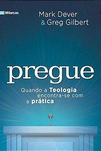 Pregue / Mark Dever & Greg Gilbert