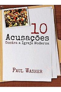 10 acusações contra a Igreja moderna / Paul Washer