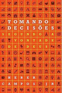 Tomando decisões segundo a vontade de Deus / Heber Campos Jr