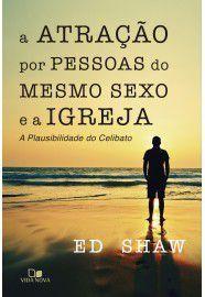 A atração por pessoas do mesmo sexo e a Igreja / Ed Shaw
