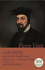 Pierre Viret: O Gigante esquecido da Reforma / J. Berthoud