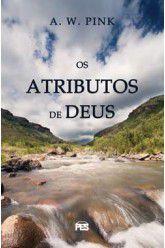 Os Atributos de Deus / Arthur W. Pink