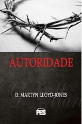 Autoridade / D. M. Lloyd-Jones