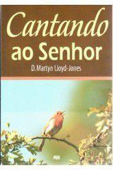 Cantando ao Senhor / D. M. Lloyd-Jones
