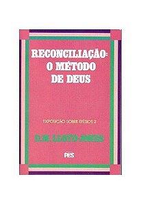 Efésios - Vl. 2: Reconciliação - O método de Deus / D. M. Lloyd-Jones