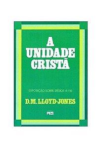 Efésios - Vl. 4: A Unidade Cristã / D. M. Lloyd-Jones
