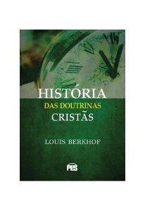 História das doutrinas cristãs / Louis Berkhof