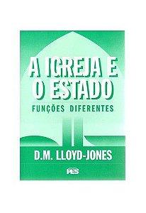 A Igreja e o Estado: Funções diferentes / D. M. Lloyd-Jones
