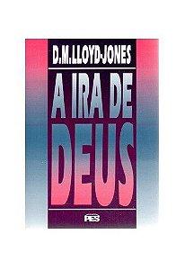 A Ira de Deus / D. M. Lloyd-Jones