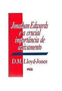 Jonathan Edwards e a crucial importância de avivamento / D. M. Lloyd-Jones