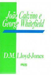 João Calvino e George Whitefield / D. M. Lloyd-Jones
