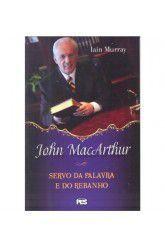 John MacArthur: servo da Palavra e do Rebanho / I. H. Murray