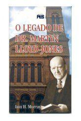 O Legado de Dr. Martyn Lloyd-Jones / I. H. Murray