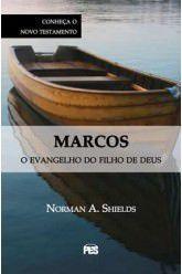 Marcos, o Evangelho do Filho de Deus / Norman A. Shields