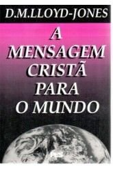 A Mensagem cristã para o mundo / D. M. Lloyd-Jones