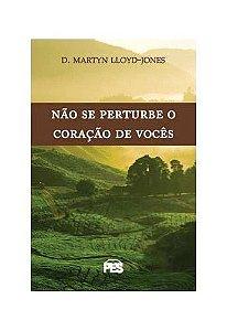 Não se perturbe o coração de vocês / D. M. Lloyd-Jones