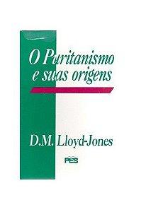 O Puritanismo e suas origens / D. M. Lloyd-Jones