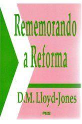 Rememorando a Reforma / D. M. Lloyd-Jones