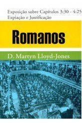 Romanos - Vol. 3: Expiação e Justificação / D. M. Lloyd-Jones
