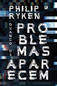 Quando os problemas aparecem / Philip Ryken