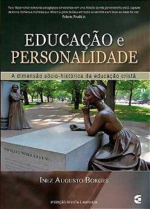 Educação e Personalidade: A dimensão socio-histórica da educação cristã / Inez Augusto Borges
