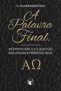 A Palavra Final: Resposta Bíblica à questão das Línguas e Profecias hoje