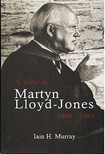 A Vida de Martyn Lloyd-Jones (1899 a 1981) / Ian Murray