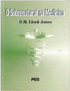 O Sobrenatural na Medicina / D. M. Lloyd-Jones